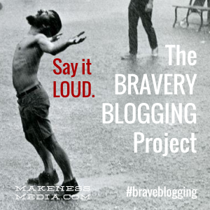 Say-it-Loud-Brave-Blogging-Makeness-Badge-300x300